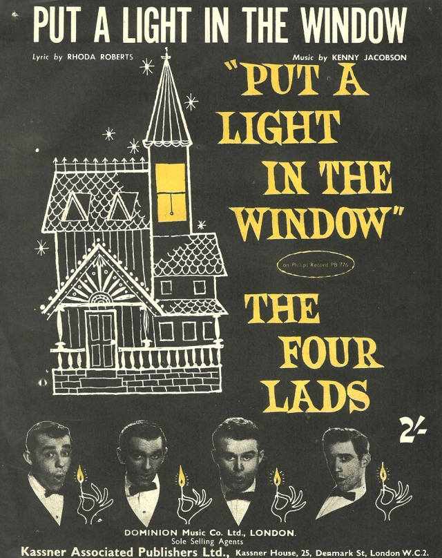 'Put A Light In The Window' - The Four Lads Lyric by Rhoda Roberts Music by Keny Jacobson Dominion Music Co Kassner Associated Publishers Ltd, Denmark St, London copyright 1957 Planetary Music and Dominion Music