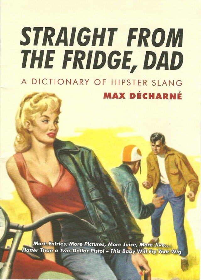 Straight From The Fridge, Dad A Dictionary of Hipster Slang by Max Decharne 2009