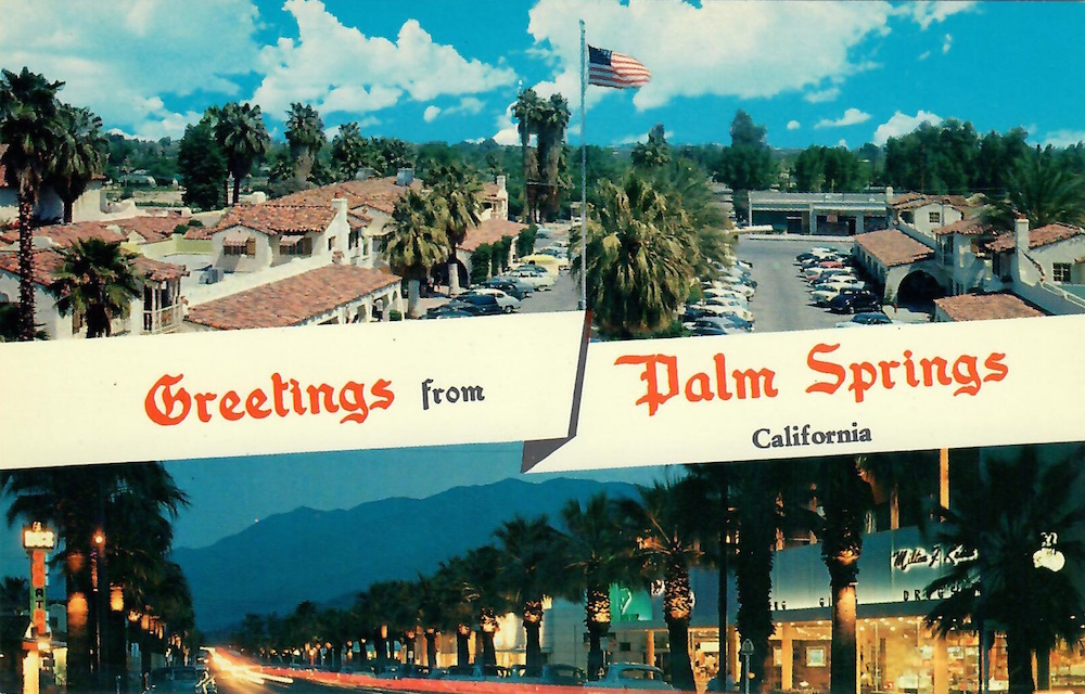 Greetings from Palm Springs California